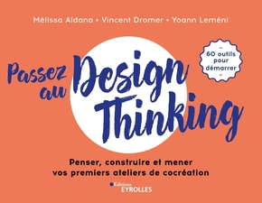 Passez au design thinking de Yoann Lemeni, Vincent Dromer, Melissa Aldana